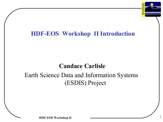 HDF-EOS Workshop II Introduction  Candace Carlisle Earth Science Data and Information Systems (ESDIS) Project  HDF-EOS Wor...