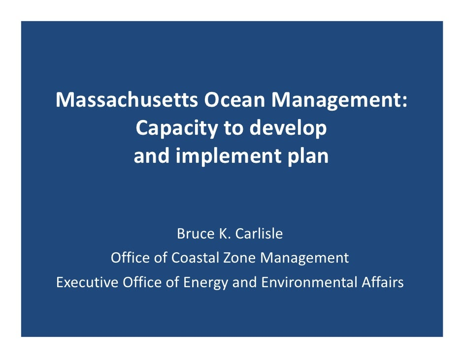 Bruce Carlisle Massachusetts Ocean Management: Capacity to develop and implement plan