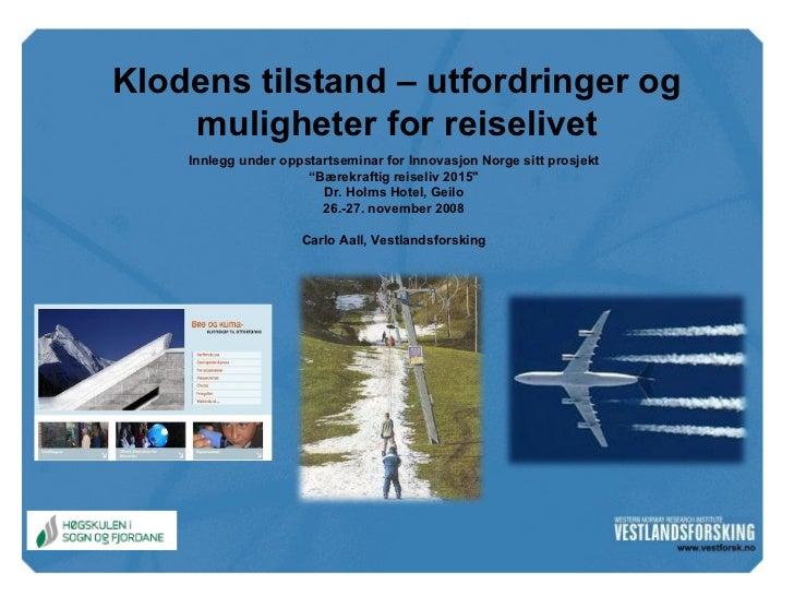 Klodens tilstand – utfordringer og muligheter for reiselivet Innlegg under oppstartseminar for Innovasjon Norge sitt prosj...