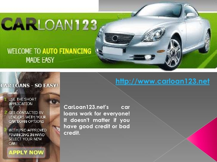 http://www.carloan123.net   CarLoan123.net's     car loans work for everyone! It doesn't matter if you have good credit or...