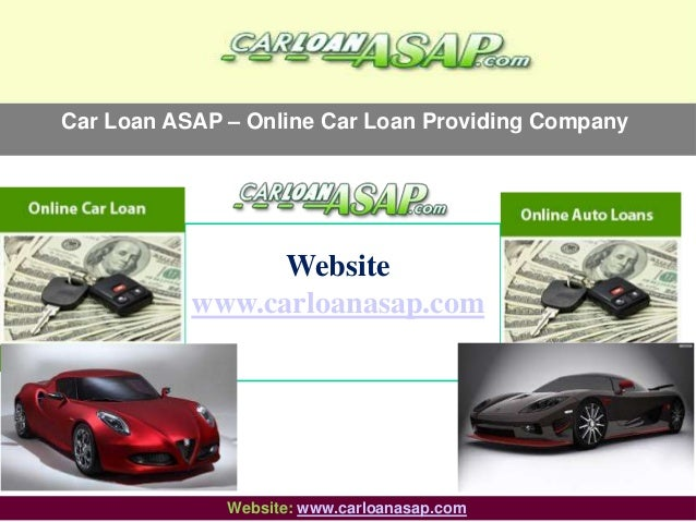 Car Loan ASAP – Online Car Loan Providing Company Website www.carloanasap.com Website: www.carloanasap.com