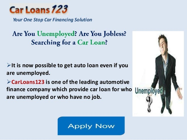 Your One Stop Car Financing SolutionIt is now possible to get auto loan even if youare unemployed.CarLoans123 is one of ...