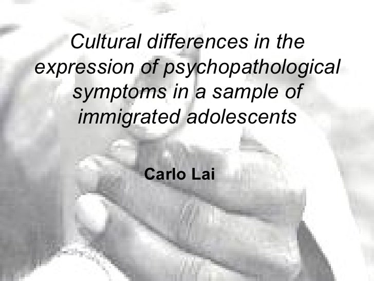 Cultural differences in the expression of psychopathological symptoms in a sample of immigrated adolescents - Dr. Carlo Lai