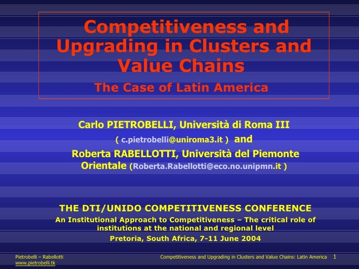 Competitiveness and Upgrading in Clusters and Value Chains  The Case of Latin America   Carlo PIETROBELLI, Università di R...