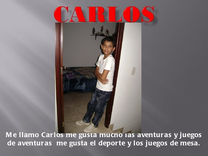 Me llamo Carlos me gusta mucho las aventuras y juegos de aventuras  me gusta el deporte y los juegos de mesa.