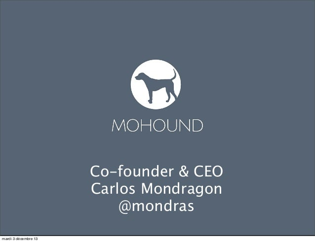 Co-founder & CEO Carlos Mondragon @mondras mardi 3 décembre 13