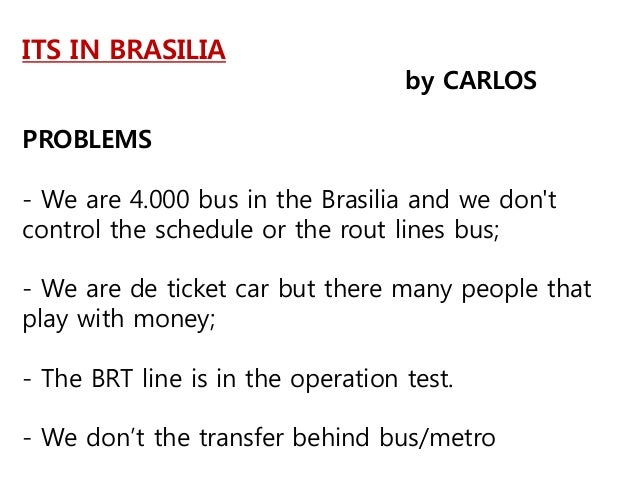 ITS IN BRASILIA by CARLOS PROBLEMS - We are 4.000 bus in the Brasilia and we don't control the schedule or the rout lines ...