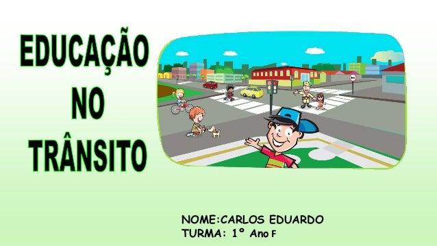 NOME:CARLOS EDUARDO  TURMA: 1º Ano F