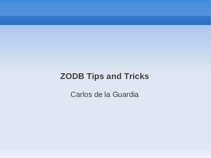 ZODB Tips and Tricks  Carlos de la Guardia
