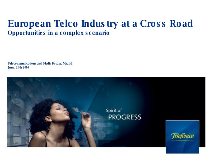 European Telco Industry at a Cross Road  Opportunities in a complex scenario Telecommunications and Media Forum, Madrid Ju...