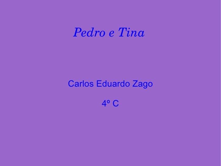 Pedro e Tina  Carlos Eduardo Zago 4º C