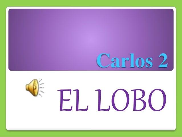 Carlos 2 EL LOBO