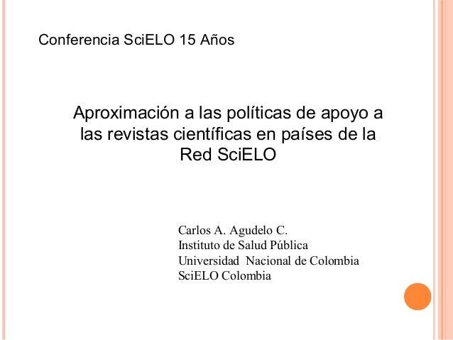 Conferencia SciELO 15 Años  Aproximación a las políticas de apoyo a las revistas científicas en países de la Red SciELO  C...