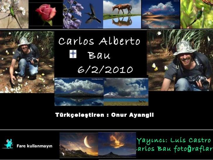 Carlos Alberto Bau 6/2/2010 anısına Fare kullanmayın Yayıncı : Luis Castro  Carlos Bau  fotoğraflarıyla Türkçeleştiren : O...