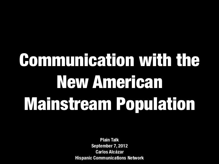 Communication with the    New AmericanMainstream Population                  Plain Talk              September 7, 2012    ...