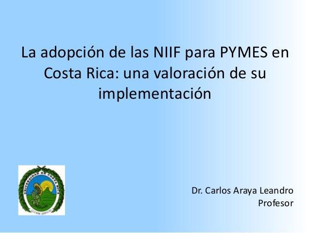 MEMORIAS DEL II CONGRESO LATINOAMERICANO DE CONTABILIDAD Y AUDITORIA (MACHALA ECUADOR)  La adopción de las NIIF para PYMES en Costa Rica: una valoración de su implementación