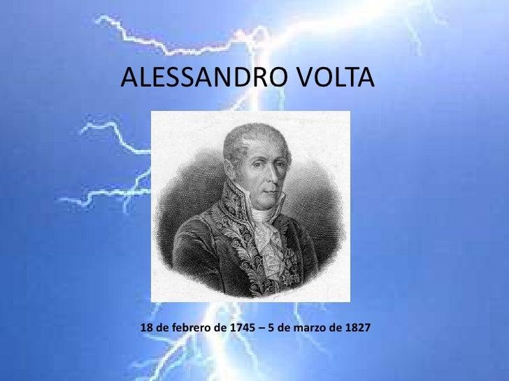ALESSANDRO VOLTA<br />18 de febrero de 1745 – 5 de marzo de 1827<br />