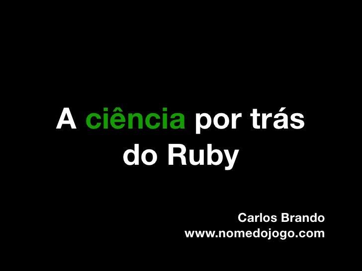 A ciência por trás do Ruby