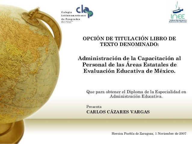 OPCIÓN DE TITULACIÓN LIBRO DE TEXTO DENOMINADO: Administración de la Capacitación al Personal de las Áreas Estatales de Ev...