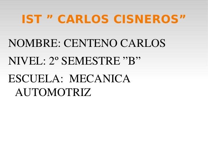 """IST """" CARLOS CISNEROS"""" <ul><li>NOMBRE: CENTENO CARLOS"""