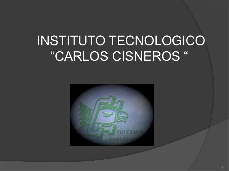"""INSTITUTO TECNOLOGICO """"CARLOS CISNEROS """"<br />1<br />"""