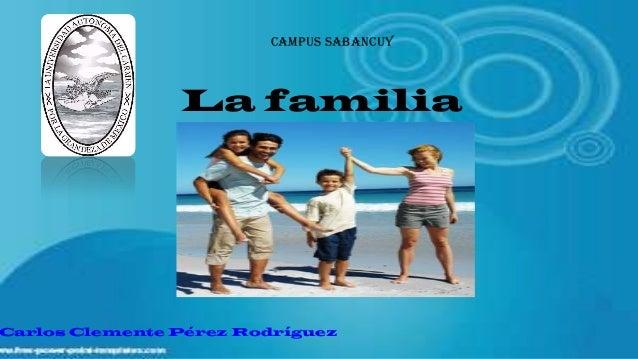 Campus SabancuyLa familiaCarlos Clemente Pérez Rodríguez