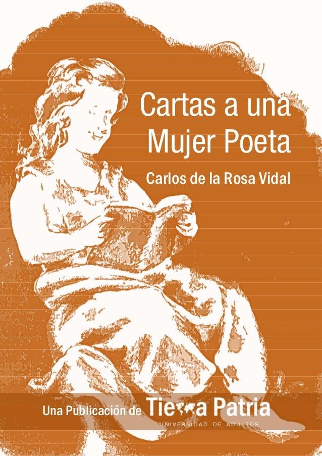 CARTAS A UNA MUJER POETA    Carlos de la Rosa Vidal                               Cartas a una                            ...