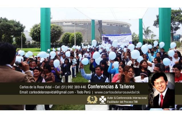 Carlos de la Rosa Vidal – Cel: (51) 992 389 446 C onferencias & Talleres Email: carlosdelarosavidal@gmail.com - Todo Perú ...