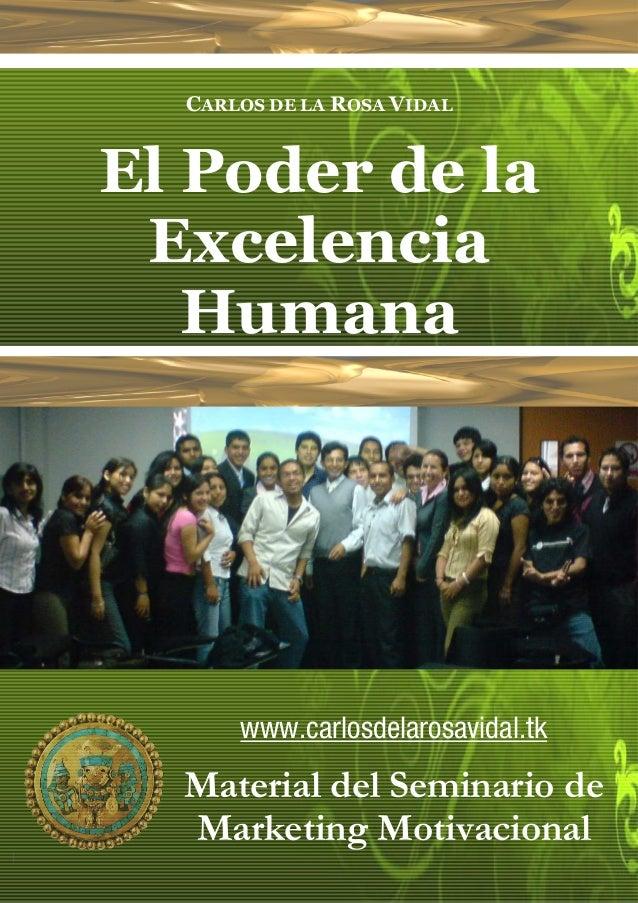 CARLOS DE LA ROSA VIDALEl Poder de la Excelencia   Humana      www.carlosdelarosavidal.tk  Material del Seminario de  Mark...