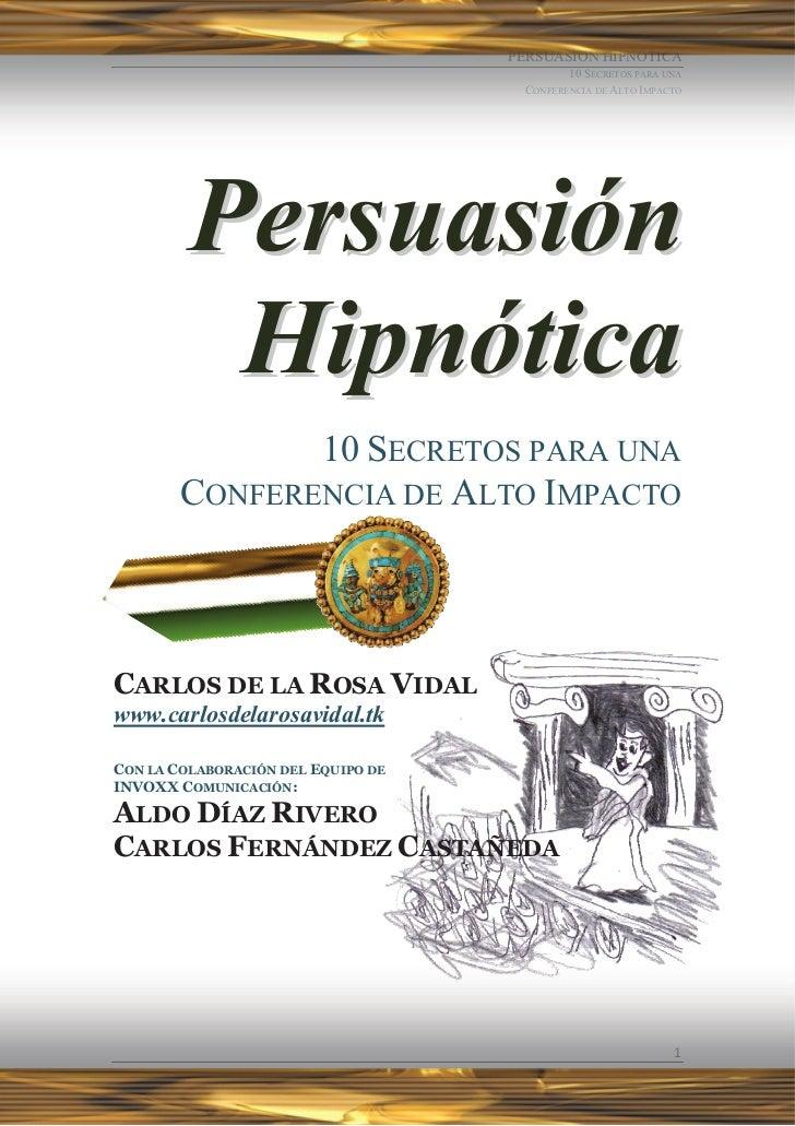 PERSUASIÓN HIPNÓTICA                                            10 SECRETOS PARA UNA                                     C...