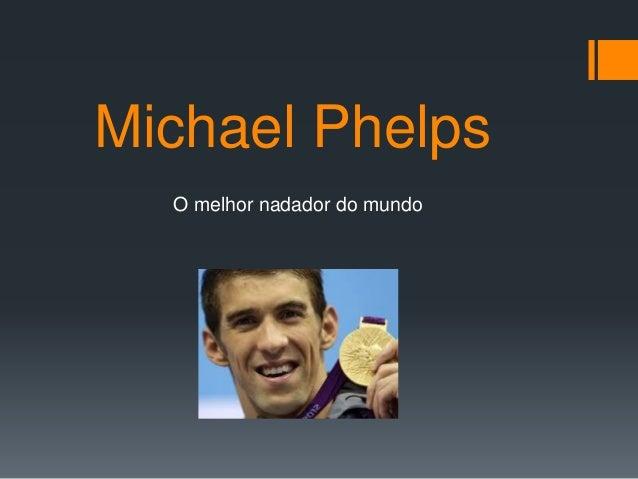 Michael Phelps O melhor nadador do mundo