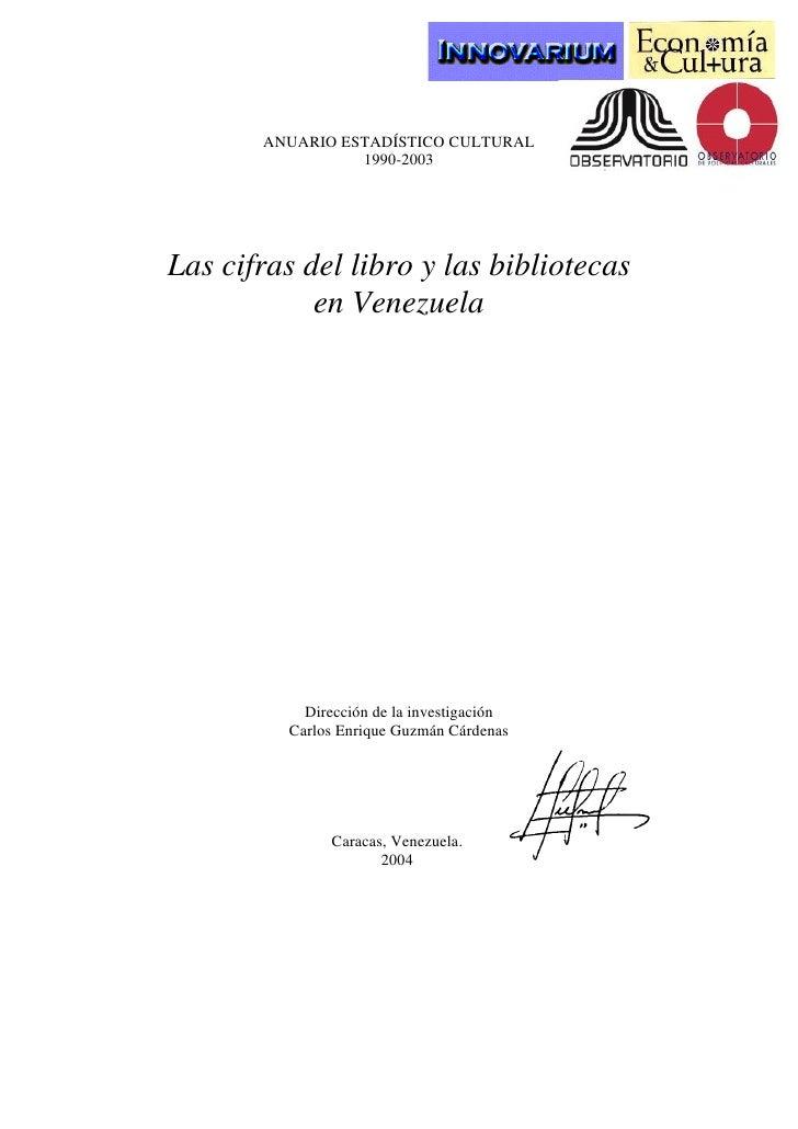 ANUARIO ESTADÍSTICO CULTURAL                  1990-2003     Las cifras del libro y las bibliotecas             en Venezuel...