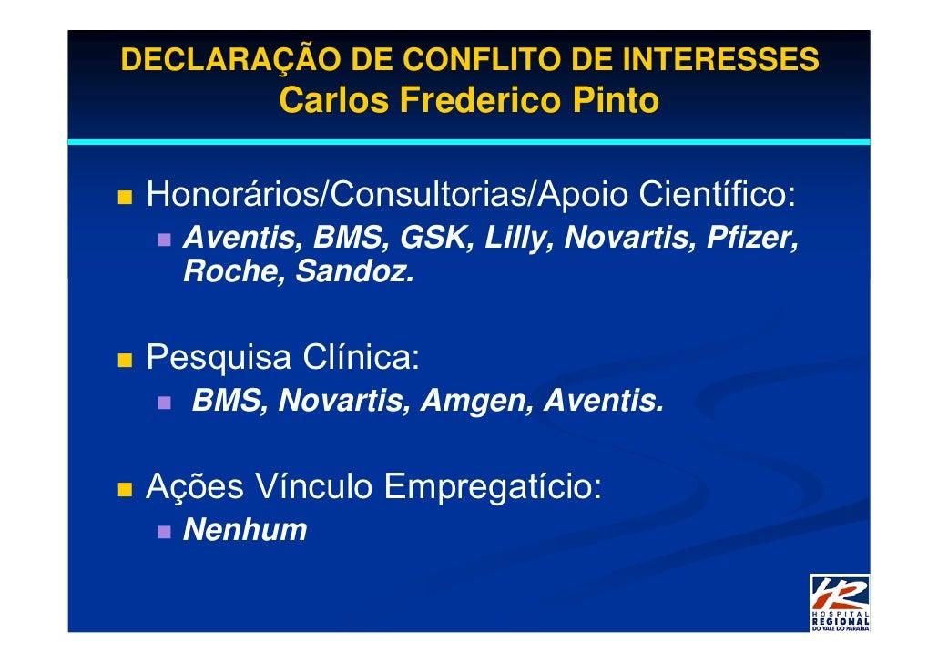 DECLARAÇÃO DE CONFLITO DE INTERESSES          Carlos Frederico Pinto   Honorários/Consultorias/Apoio Científico:    Aventi...