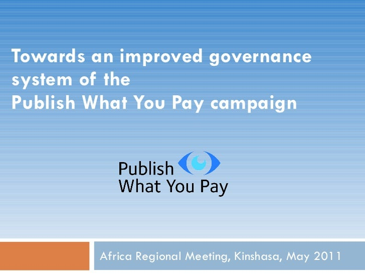 Towards an improved governance system of the  Publish What You Pay campaign Africa Regional Meeting, Kinshasa, May 2011