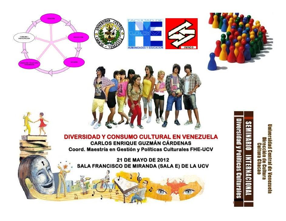Carlos Guzmán Diversidad y Consumo Cultural en Venezuela. 21 mayo 2012