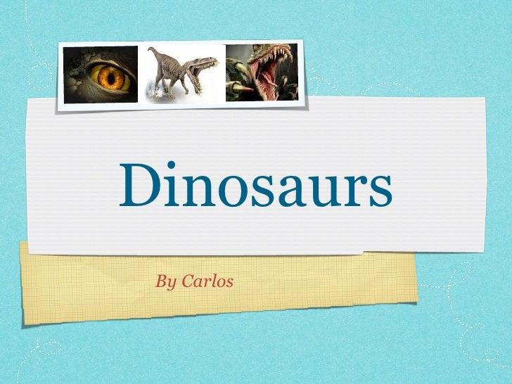 Dinosaurs  By Carlos