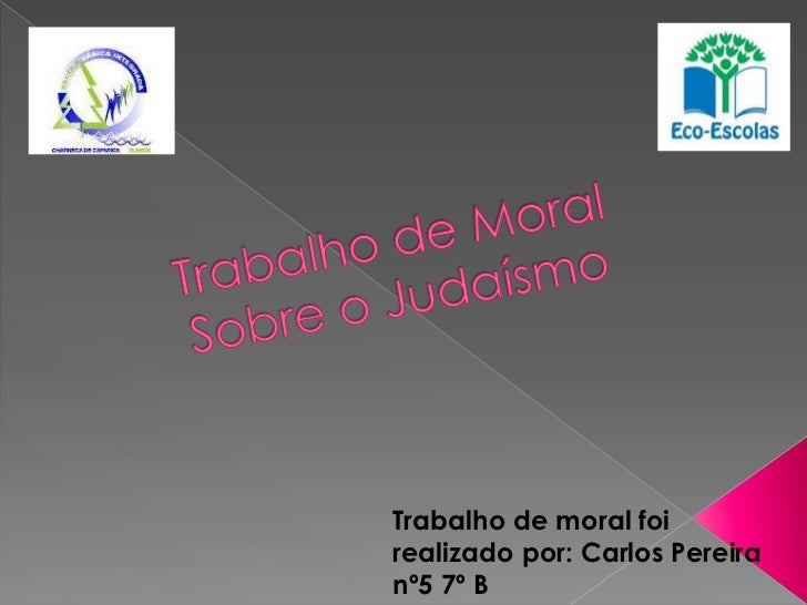 Trabalho de moral foirealizado por: Carlos Pereiranº5 7º B
