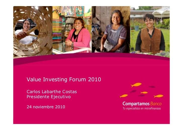 Value Investing Forum 2010Carlos Labarthe CostasPresidente Ejecutivo24 noviembre 2010