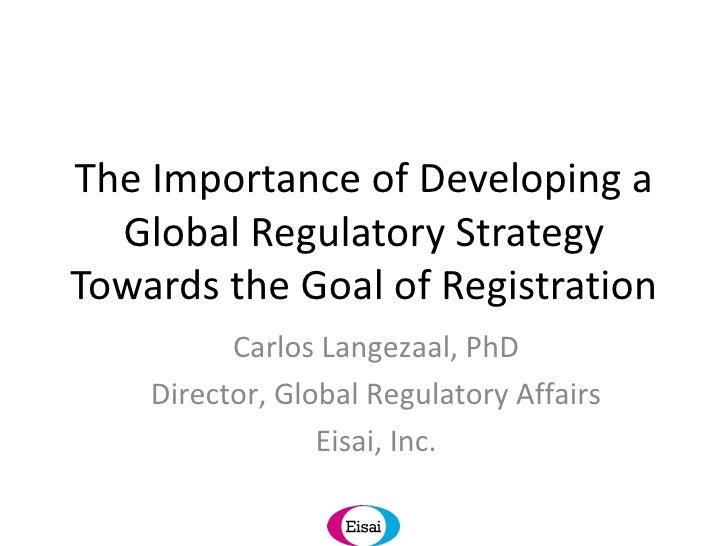 The Importance of Developing a Global Regulatory Strategy Towards the Goal of Registration Carlos Langezaal, PhD Director,...
