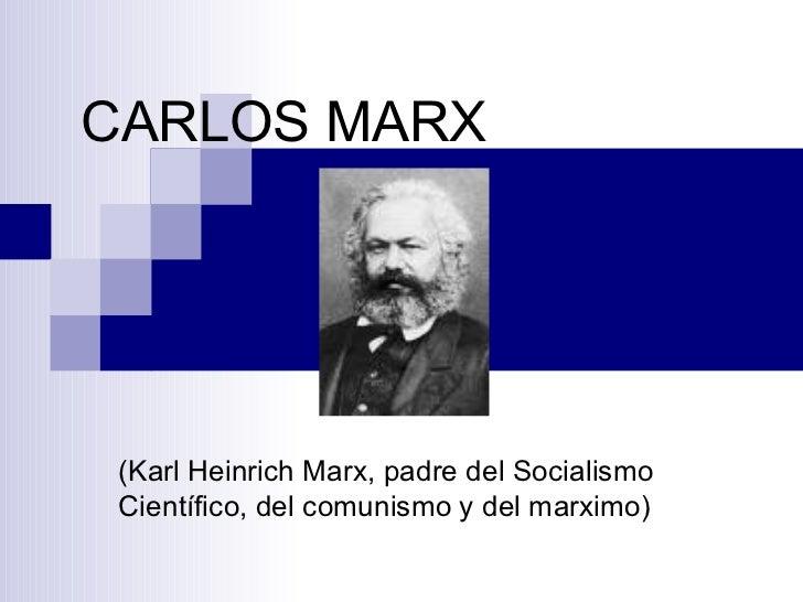 CARLOS MARX (Karl Heinrich Marx, padre del Socialismo Científico, del comunismo y del marximo)