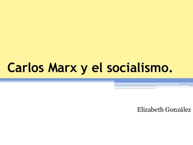 Carlos Marx y el socialismo. Elizabeth González