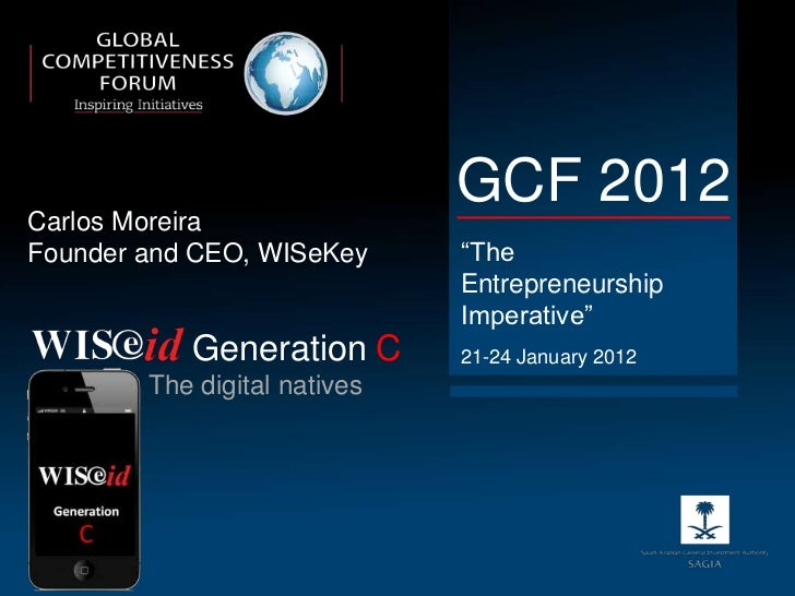"Carlos Moreira                              GCF 2012Founder and CEO, WISeKey      ""The                              Entrep..."