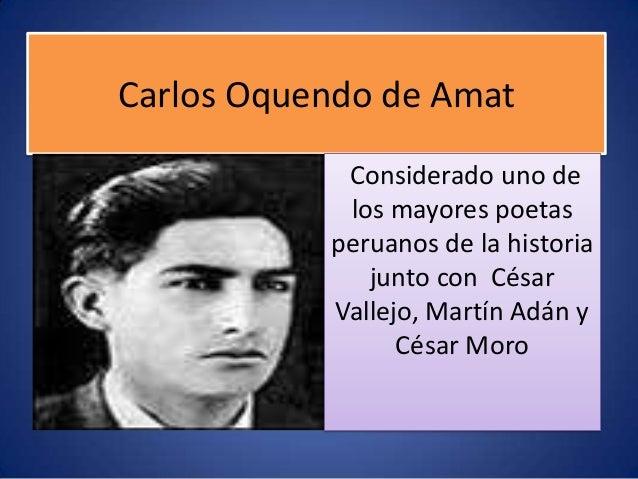 Carlos Oquendo de Amat Considerado uno de los mayores poetas peruanos de la historia junto con César Vallejo, Martín Adán ...
