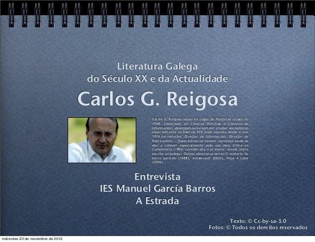 Literatura Galega do Século XX e da Actualidade  Carlos G. Reigosa Carlos G. Reigosa naceu en Lagoa da Pastoriza (Lugo) no...