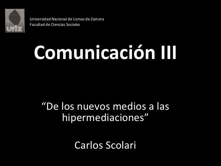 """Universidad Nacional de Lomas de Zamora Facultad de Ciencias Sociales Comunicación III """" De los nuevos medios a las hiperm..."""
