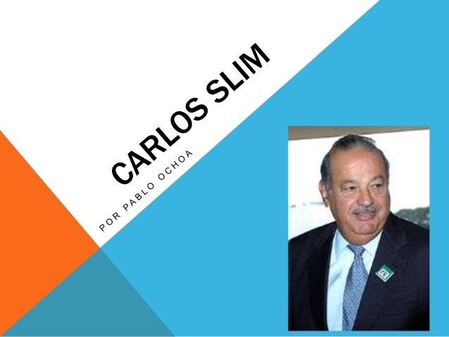 NACIMIENTOCarlos Slim Helú (Ciudad de México, 28 de enero de 1940) es   un empresario y filántropo mexicano.