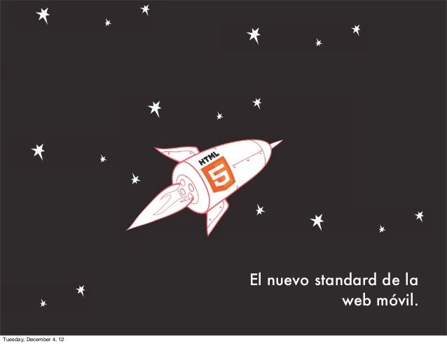 El nuevo standard de la                                       web móvil.Tuesday, December 4, 12