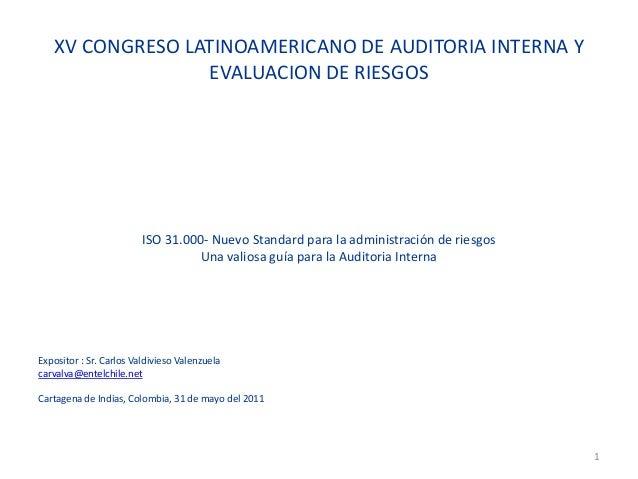 XV CONGRESO LATINOAMERICANO DE AUDITORIA INTERNA Y EVALUACION DE RIESGOS  ISO 31.000- Nuevo Standard para la administració...