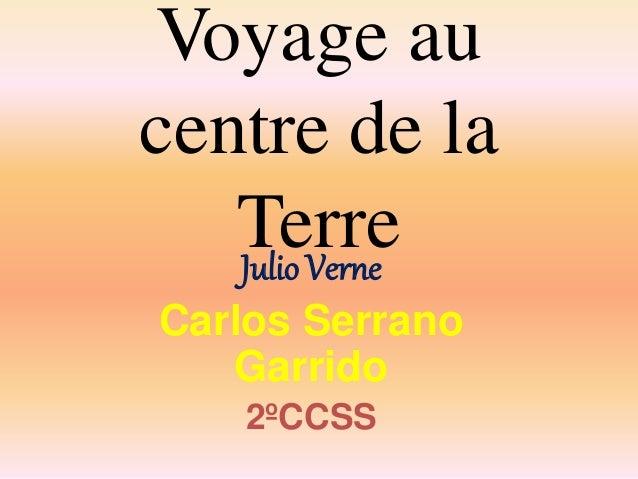 Voyage au  centre de la  Terre  Julio Verne  Carlos Serrano  Garrido  2ºCCSS