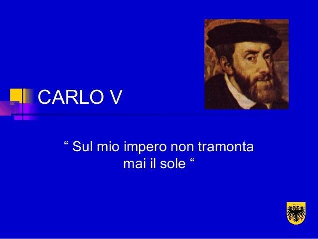 """CARLO V"""" Sul mio impero non tramontamai il sole """""""